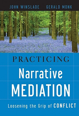 Practicing Narrative Mediation By Winslade, John/ Monk, Gerald