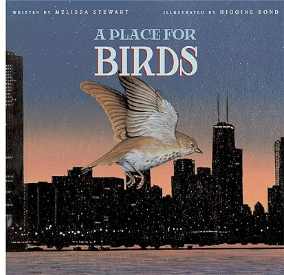 A Place for Birds By Stewart, Melissa/ Bond, Higgins (ILT)